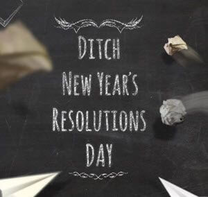 Ditch Your New Year's Resolutions Day
